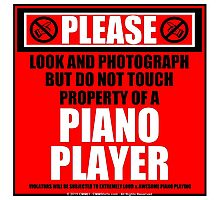 Please Do Not Touch Property Of A Piano Player Photographic Print