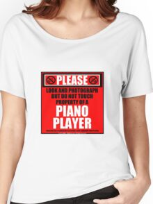 Please Do Not Touch Property Of A Piano Player Women's Relaxed Fit T-Shirt
