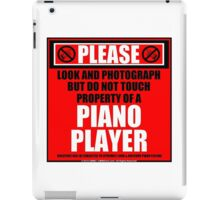 Please Do Not Touch Property Of A Piano Player iPad Case/Skin