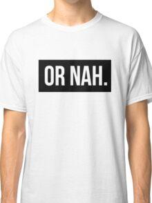 OR NAH NASH GRIER MAGCON Classic T-Shirt