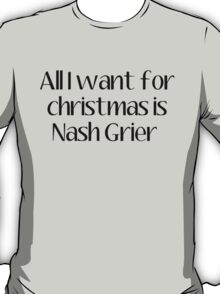 ALL I WANT FOR CHRISTMAS IS nash grier T-Shirt