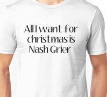 ALL I WANT FOR CHRISTMAS IS nash grier Unisex T-Shirt
