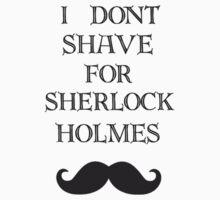 I don't shave for Sherlock shirt by potatopuff