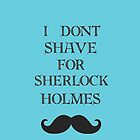 I don't shave for Sherlock phone case by potatopuff