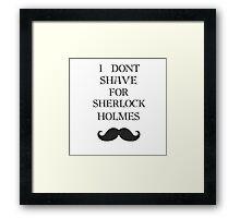 I don't shave for Sherlock  Framed Print