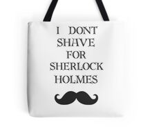 I don't shave for Sherlock  Tote Bag