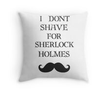 I don't shave for Sherlock  Throw Pillow
