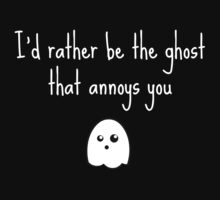 I'd rather be the ghost that annoys you by Caroline Layzell
