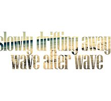 Slowly drifting away, wave after wave by Elianne