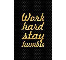Work hard stay humble Photographic Print