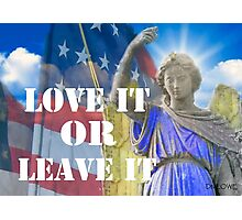 LOVE IT OR LEAVE IT Photographic Print
