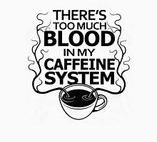 there is too much blood in my Caffeine System Funny T SHIRT Unisex T-Shirt