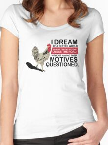 I Dream of a Better World Where Chickens Cross the Road Funny T-Shirt Women's Fitted Scoop T-Shirt