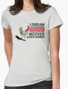 I Dream of a Better World Where Chickens Cross the Road Funny T-Shirt Womens Fitted T-Shirt