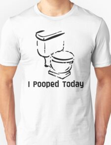 i pooped today humor geek T-Shirt