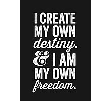 I Create My Own Destiny & I Am My Own Freedom Photographic Print