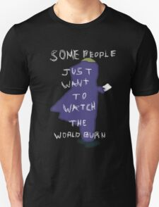 Some People Just Want To Watch The World Burn T-Shirt