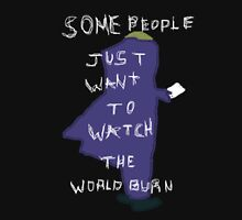 Some People Just Want To Watch The World Burn Unisex T-Shirt