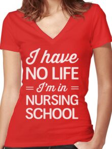 I have no life I'm in nursing school Women's Fitted V-Neck T-Shirt