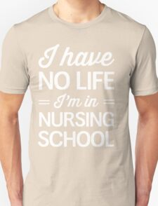 I have no life I'm in nursing school Unisex T-Shirt