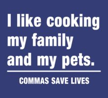 I look cooking my family and my pets. Commas save lives T-Shirt