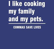 I look cooking my family and my pets. Commas save lives Unisex T-Shirt