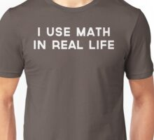 I use math in real life Unisex T-Shirt