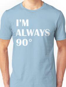 I'm always 90 Degrees Unisex T-Shirt
