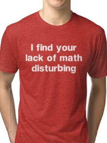 I find your lack of math disturbing Tri-blend T-Shirt