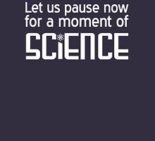 Let's pause for a moment of science Unisex T-Shirt