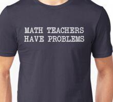 Math Teachers Have Problems Unisex T-Shirt