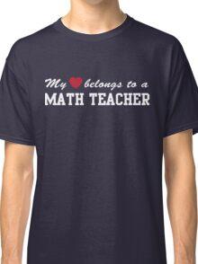 My heart belongs to a Math Teacher Classic T-Shirt