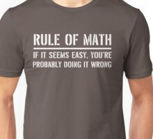 Rules of Math. If it seems easy you're probably doing it wrong Unisex T-Shirt