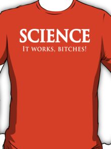 Science. It works bitches T-Shirt