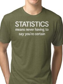 Statistics means you never having to say you're certain Tri-blend T-Shirt