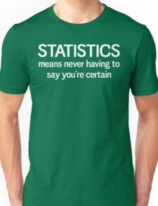 Statistics means you never having to say you're certain Unisex T-Shirt