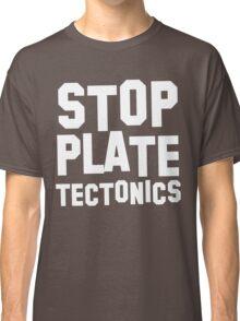 Stop plate tectonics Classic T-Shirt