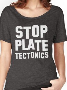 Stop plate tectonics Women's Relaxed Fit T-Shirt