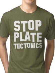 Stop plate tectonics Tri-blend T-Shirt