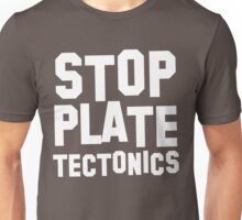 Stop plate tectonics Unisex T-Shirt