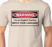 Warning. I'm an English teacher. Watch your language  Unisex T-Shirt