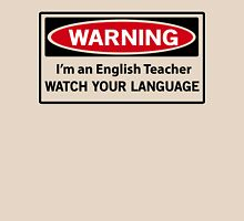 Warning. I'm an English teacher. Watch your language  Unisex T-Shirt