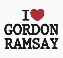 I Heart Gordon Ramsay by Syd The Kid