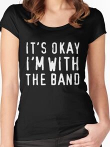 It's okay I'm with the band Women's Fitted Scoop T-Shirt