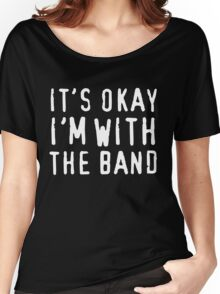 It's okay I'm with the band Women's Relaxed Fit T-Shirt