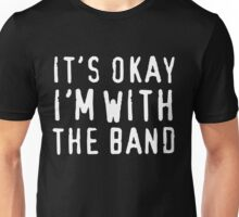 It's okay I'm with the band Unisex T-Shirt