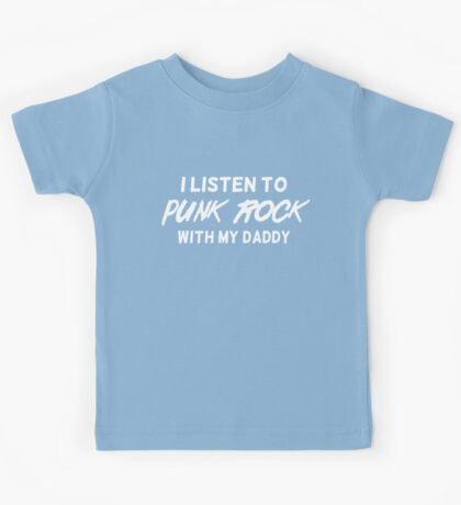 I listen to punk rock with my daddy Kids Tee