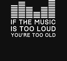 If the music is too loud you're too old Unisex T-Shirt