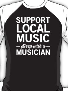 Support Local Music. Sleep with a Musician T-Shirt