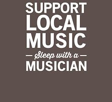 Support Local Music. Sleep with a Musician Unisex T-Shirt